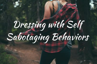 Dressing with and Addressing Self Sabotaging Behaviors